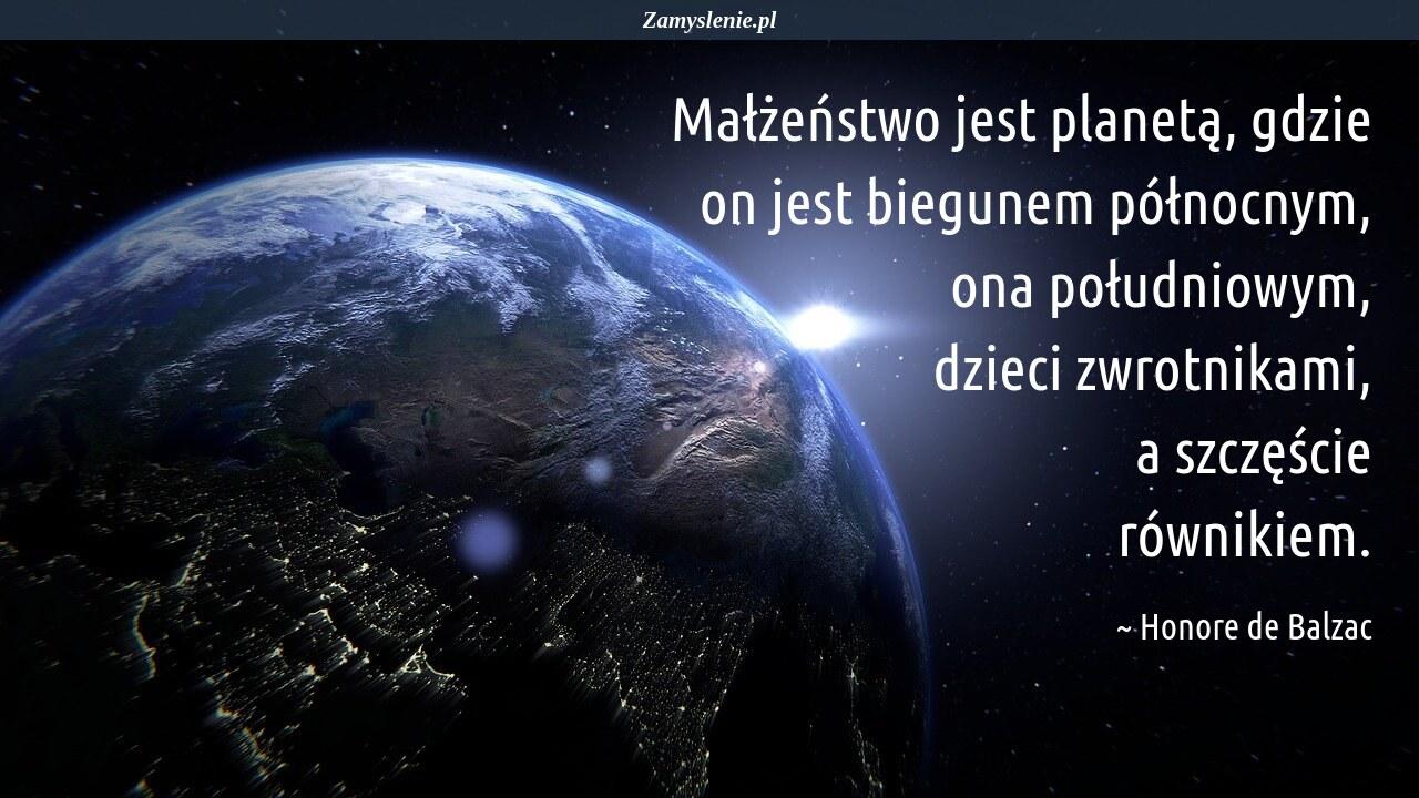 Obraz / mem do cytatu: Małżeństwo jest planetą, gdzie on jest biegunem północnym, ona południowym, dzieci zwrotnikami, a szczęście równikiem.
