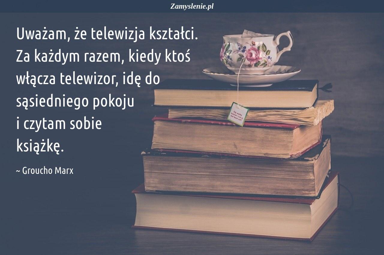 Obraz / mem do cytatu: Uważam, że telewizja kształci. Za każdym razem, kiedy ktoś włącza telewizor, idę do sąsiedniego pokoju i czytam sobie książkę.