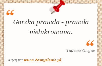 Tadeusz Gicgier - Gorzka prawda - prawda nielukrowana.