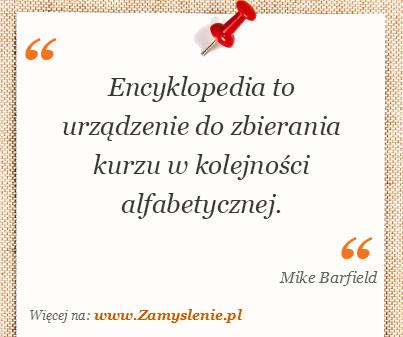 Obraz / mem do cytatu: Encyklopedia to urządzenie do zbierania kurzu w kolejności alfabetycznej.