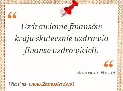 Obraz / mem do cytatu: Uzdrawianie finansów kraju skutecznie uzdrawia finanse uzdrowicieli.