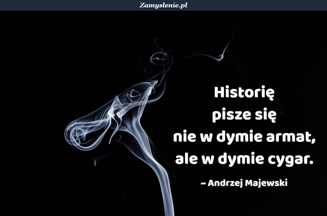 Obraz / mem do cytatu: Historię pisze się nie w dymie armat, ale w dymie cygar.