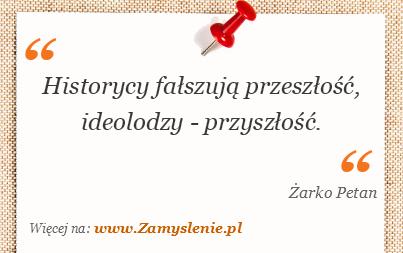 Obraz / mem do cytatu: Historycy fałszują przeszłość, ideolodzy - przyszłość.