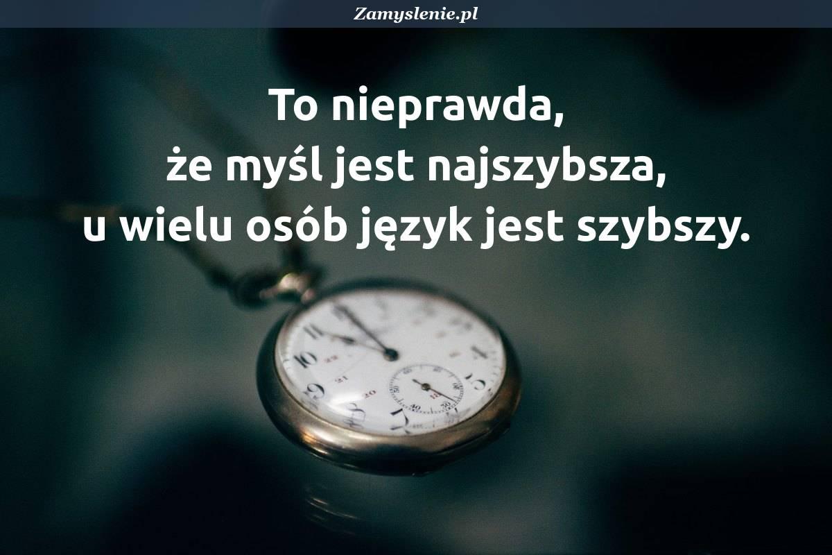 Obraz / mem do cytatu: To nieprawda, że myśl jest najszybsza, u wielu osób język jest szybszy.