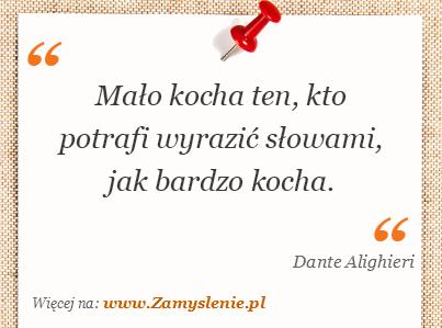 Cytat: Mało kocha ten, kto potrafi wyrazić słowami, jak bardzo kocha. - Zamyslenie.pl