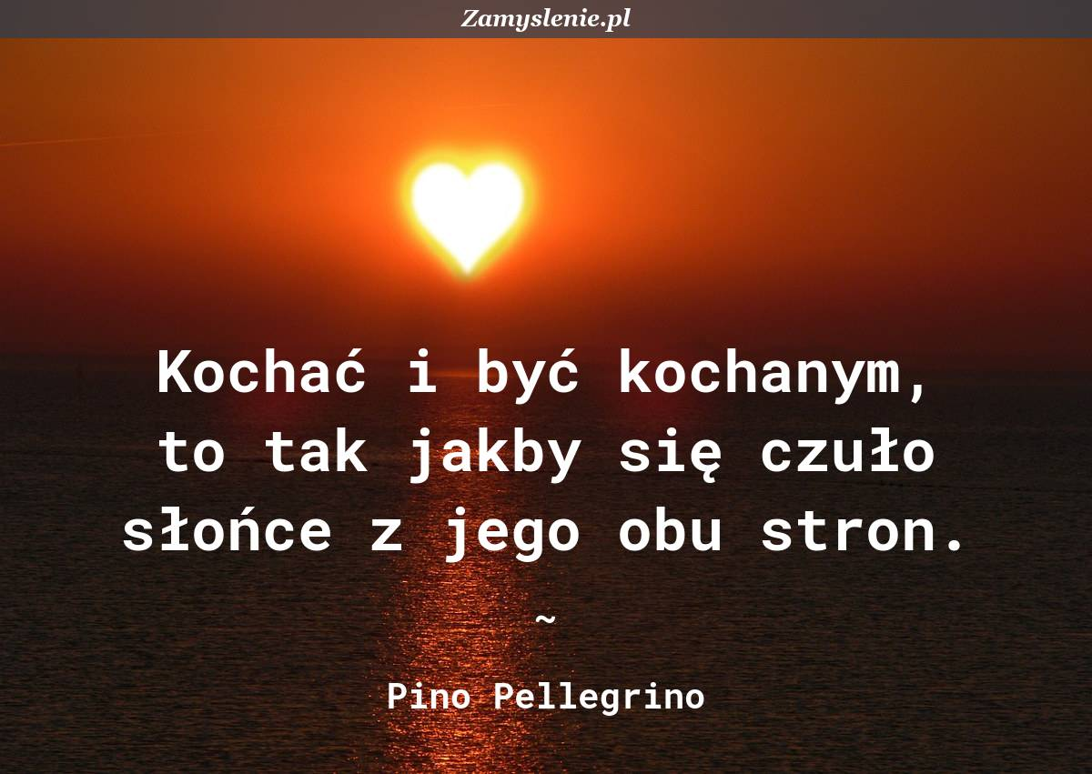 Obraz / mem do cytatu: Kochać i być kochanym, to tak jakby się czuło słońce z jego obu stron.