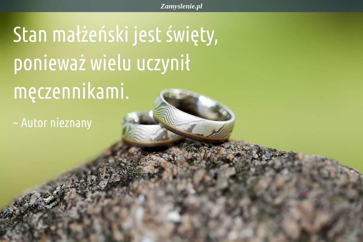 Obraz / mem do cytatu: Stan małżeński jest święty, ponieważ wielu uczynił męczennikami.