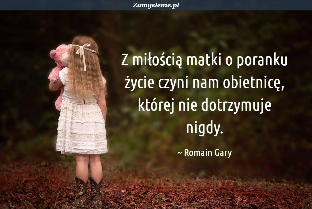 Obraz / mem do cytatu: Z miłością matki o poranku życie czyni nam obietnicę, której nie dotrzymuje nigdy.