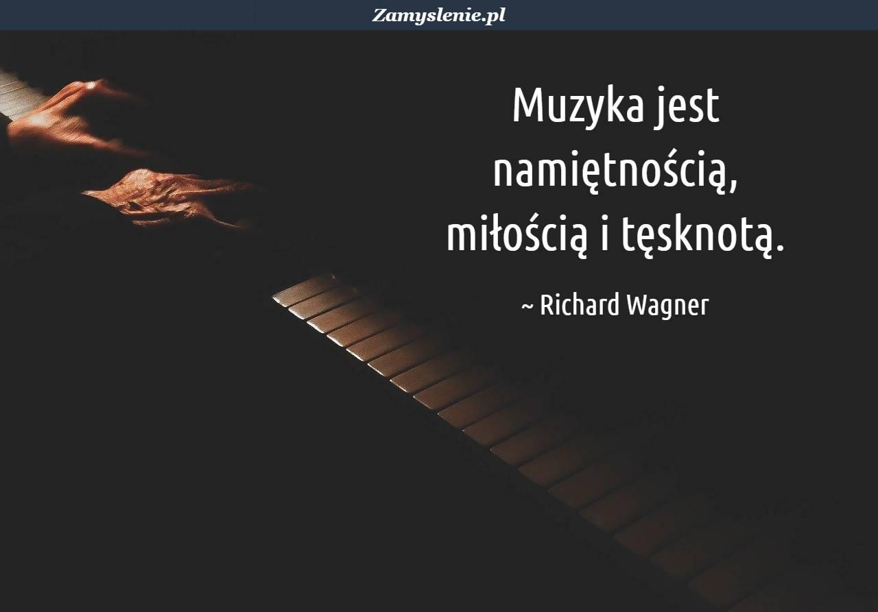 Obraz / mem do cytatu: Muzyka jest namiętnością, miłością i tęsknotą.
