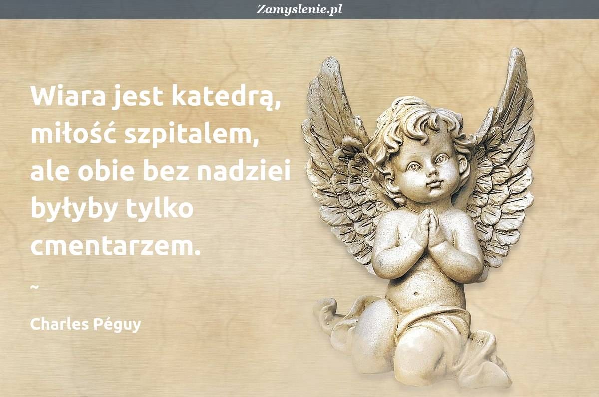 Obraz / mem do cytatu: Wiara jest katedrą, miłość szpitalem, ale obie bez nadziei byłyby tylko cmentarzem.