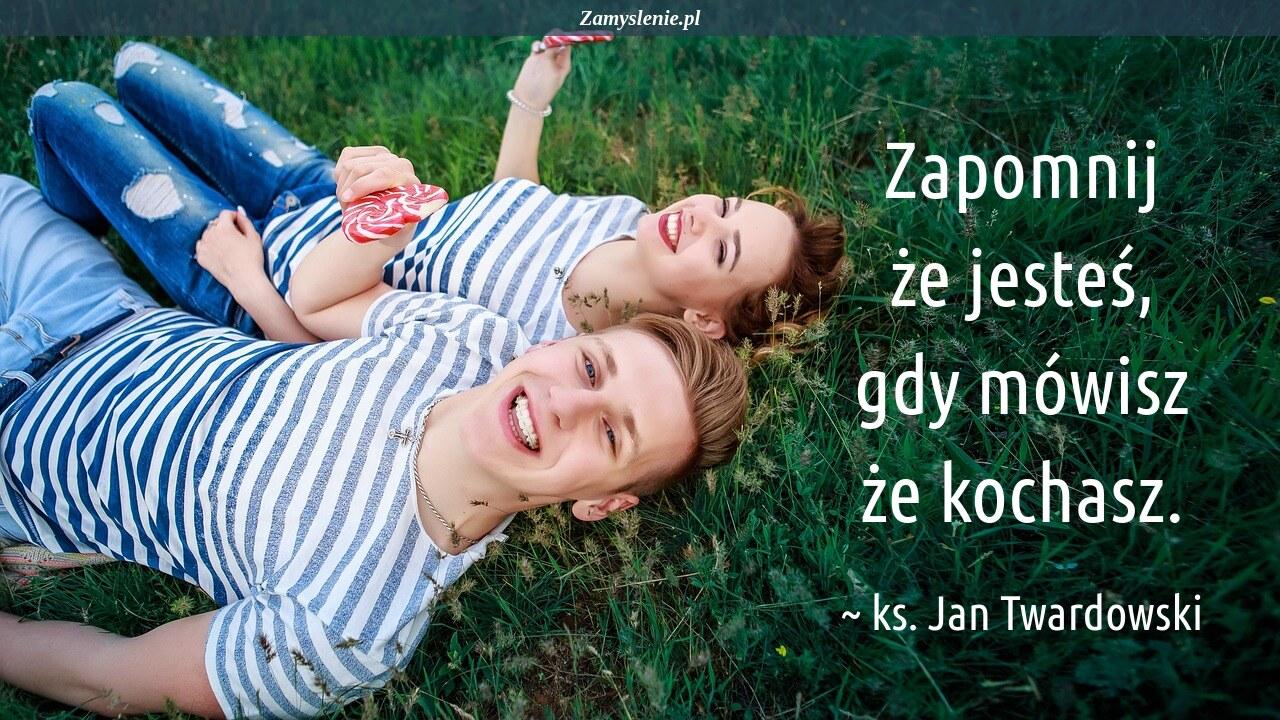 Obraz / mem do cytatu: Zapomnij że jesteś, gdy mówisz że kochasz.