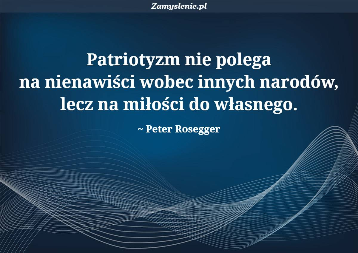 Obraz / mem do cytatu: Patriotyzm nie polega na nienawiści wobec innych narodów, lecz na miłości do własnego.