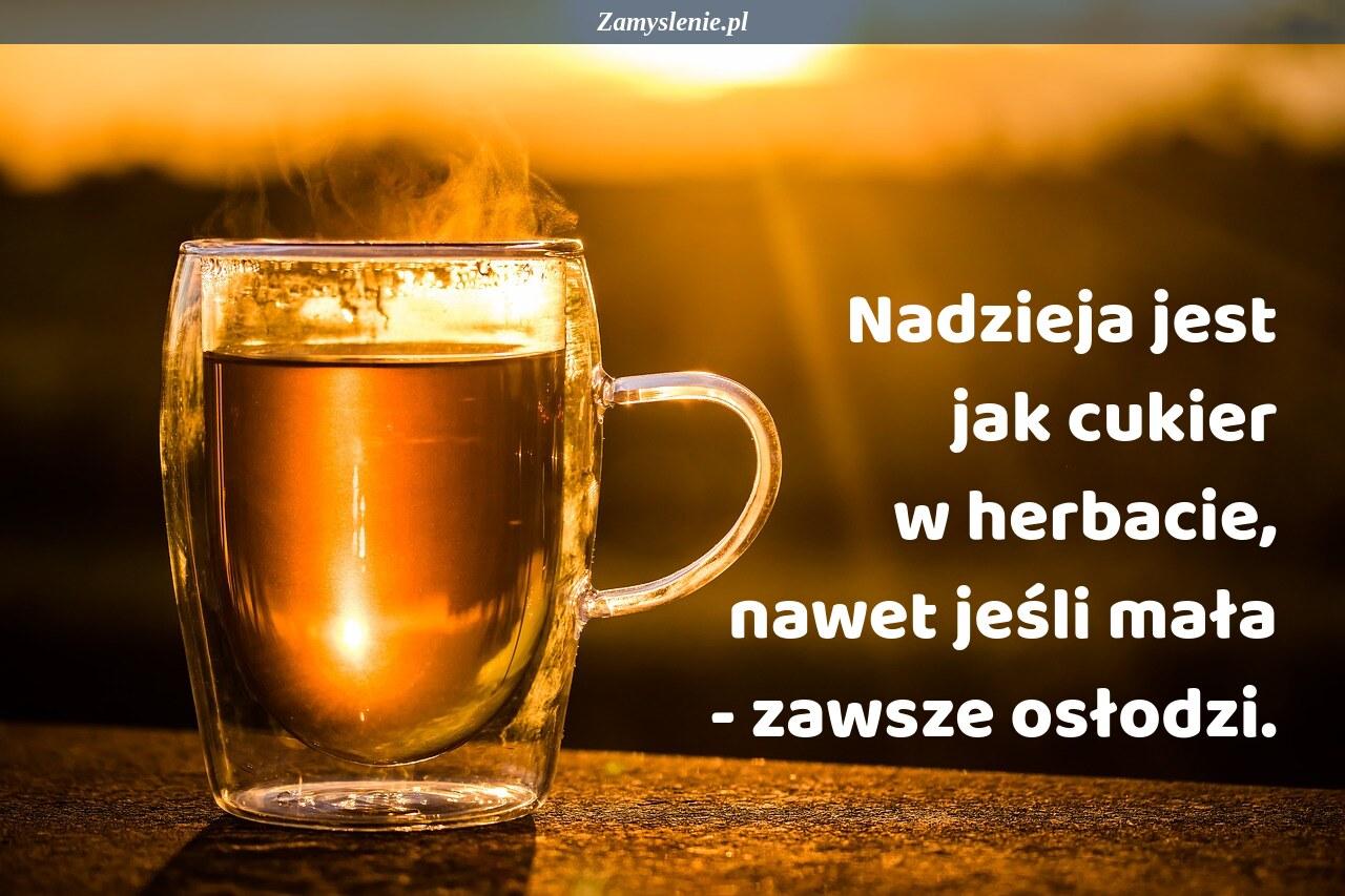 Obraz / mem do cytatu: Nadzieja jest jak cukier w herbacie, nawet jeśli mała - zawsze osłodzi.