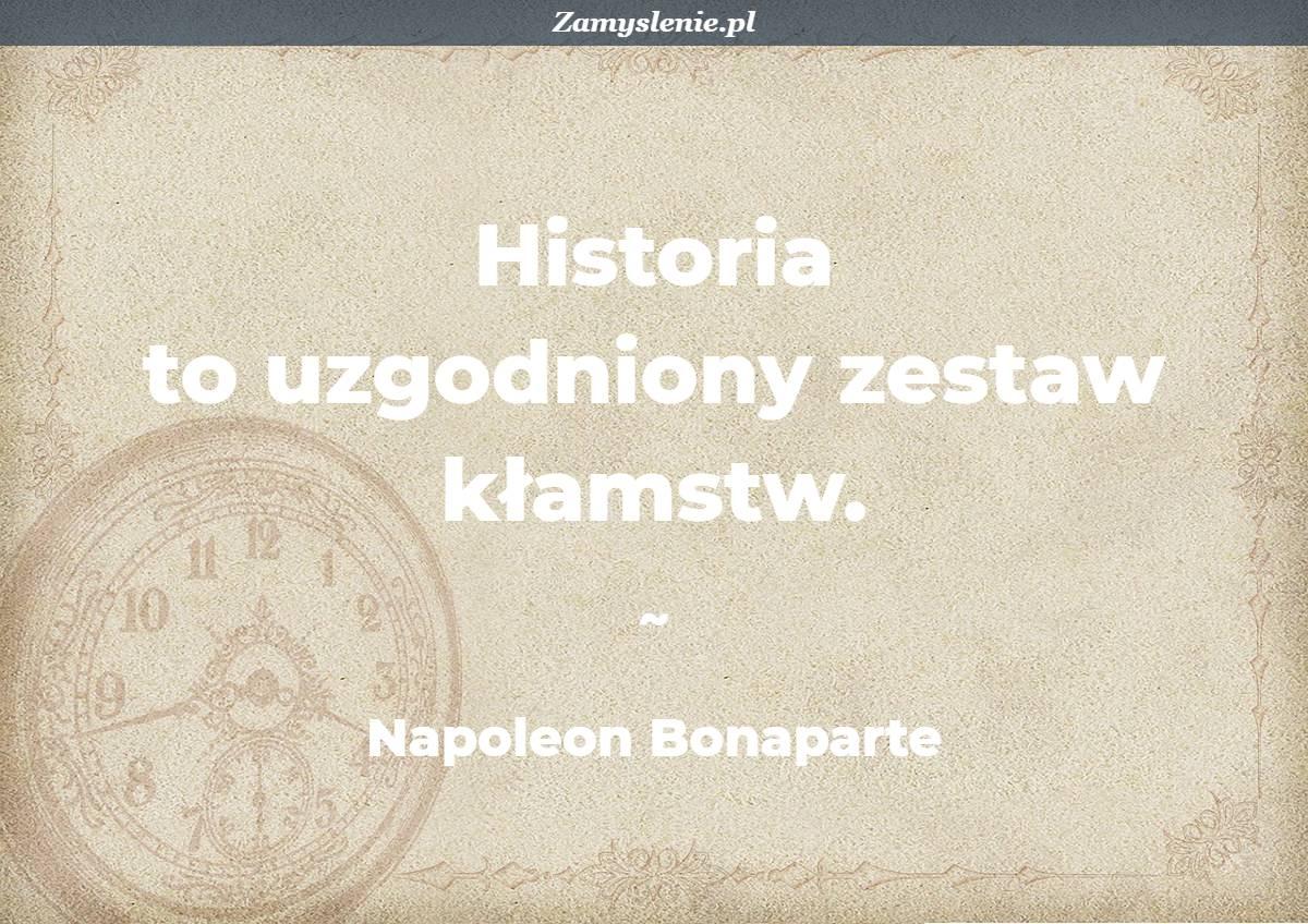 Obraz / mem do cytatu: Historia to uzgodniony zestaw kłamstw.