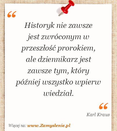 Obraz / mem do cytatu: Historyk nie zawsze jest zwróconym w przeszłość prorokiem, ale dziennikarz jest zawsze tym, który później wszystko wpierw wiedział.