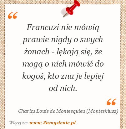 Obraz / mem do cytatu: Francuzi nie mówią prawie nigdy o swych żonach - lękają się, że mogą o nich mówić do kogoś, kto zna je lepiej od nich.