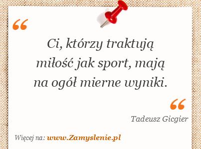 Obraz / mem do cytatu: Ci, którzy traktują miłość jak sport, mają na ogół mierne wyniki.