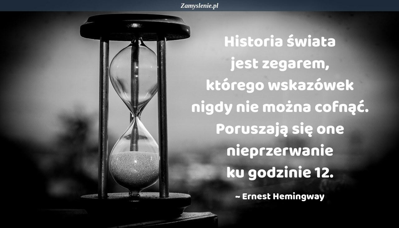 Obraz / mem do cytatu: Historia świata jest zegarem, którego wskazówek nigdy nie można cofnąć. Poruszają się one nieprzerwanie ku godzinie 12.