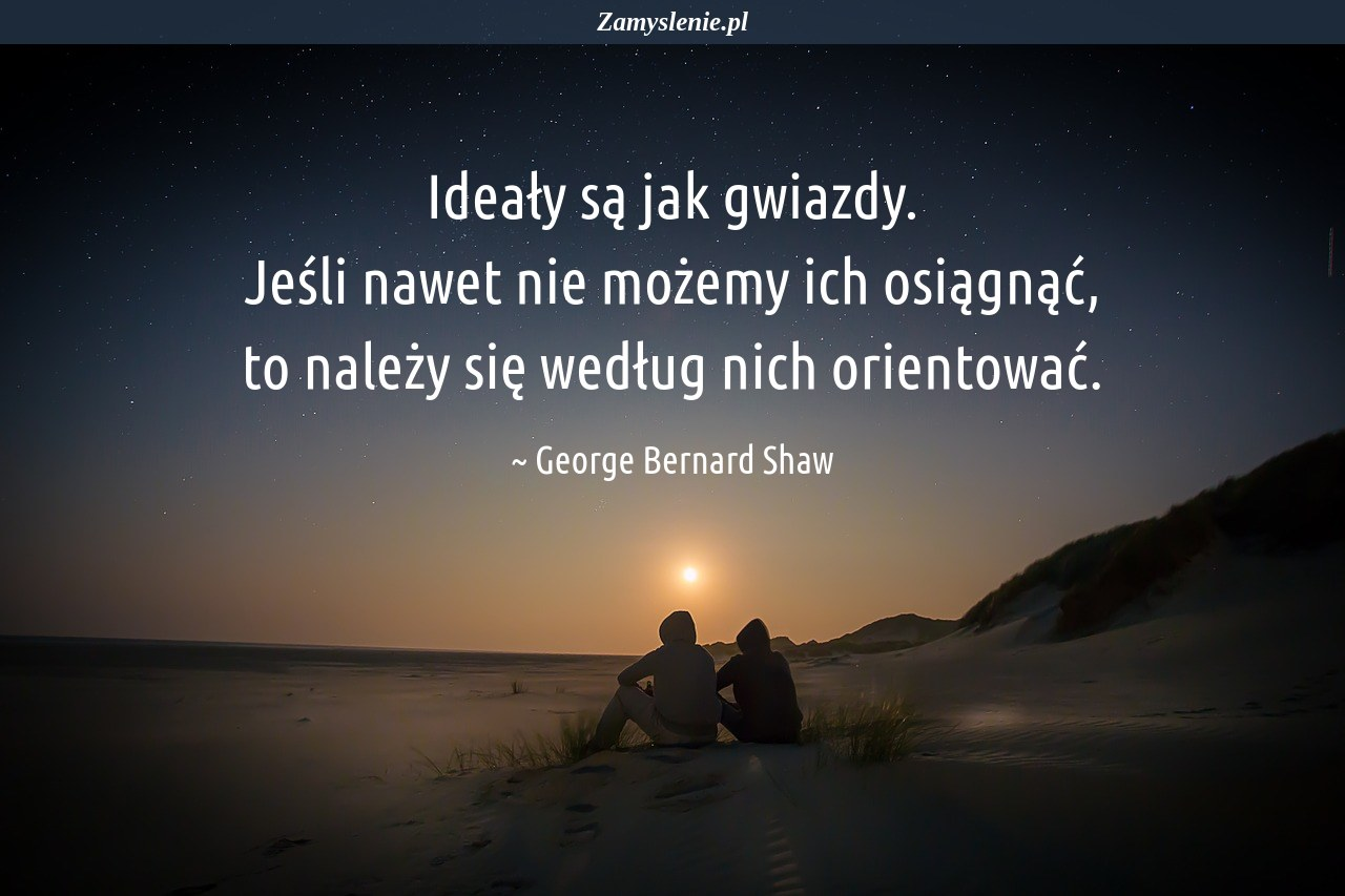 Obraz / mem do cytatu: Ideały są jak gwiazdy. Jeśli nawet nie możemy ich osiągnąć, to należy się według nich orientować.