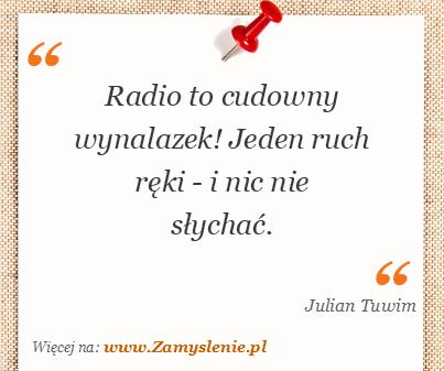 Obraz / mem do cytatu: Radio to cudowny wynalazek! Jeden ruch ręki - i nic nie słychać.