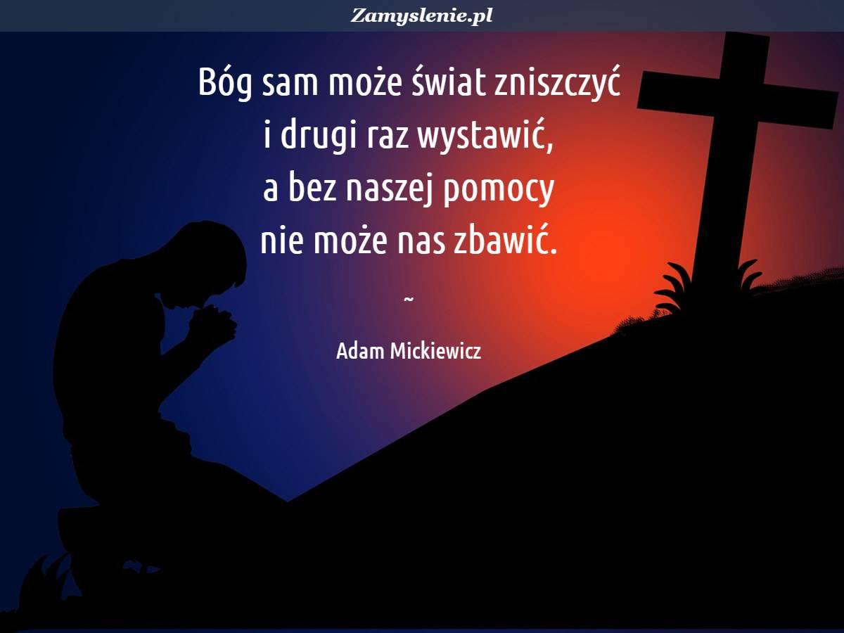 Obraz / mem do cytatu: Bóg sam może świat zniszczyć i drugi raz wystawić, a bez naszej pomocy nie może nas zbawić.