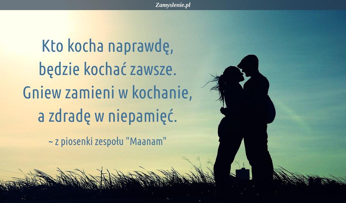 Obraz / mem do cytatu: Kto kocha naprawdę, będzie kochać zawsze. Gniew zamieni w kochanie, a zdradę w niepamięć.