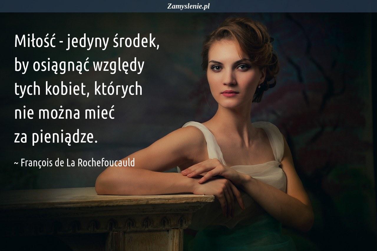 Obraz / mem do cytatu: Miłość - jedyny środek, by osiągnąć względy tych kobiet, których nie można mieć za pieniądze.