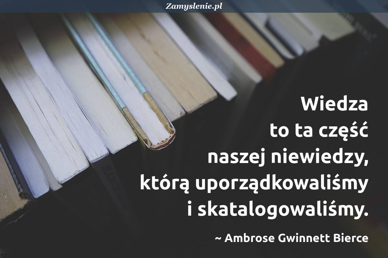 Obraz / mem do cytatu: Wiedza to ta część naszej niewiedzy, którą uporządkowaliśmy i skatalogowaliśmy.