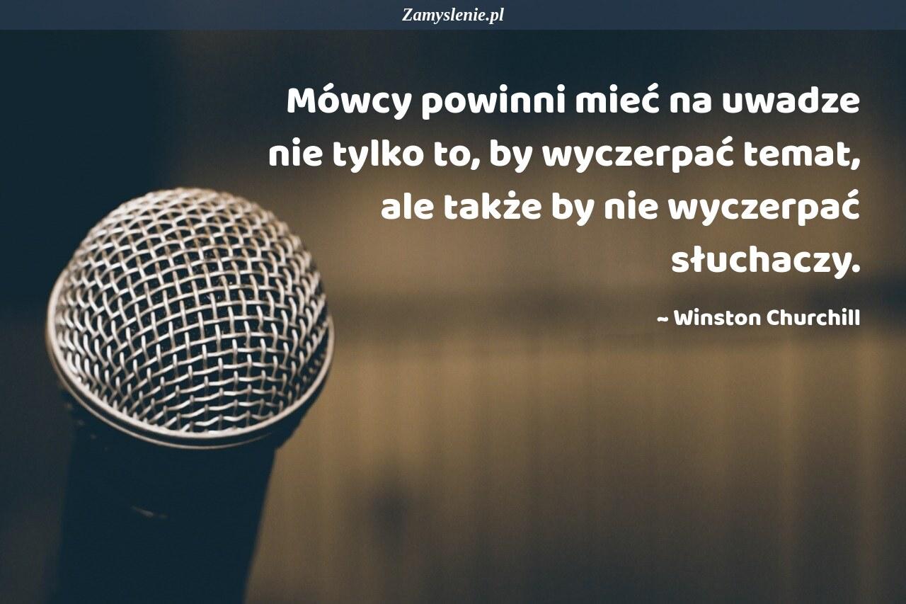 Obraz / mem do cytatu: Mówcy powinni mieć na uwadze nie tylko to, by wyczerpać temat, ale także by nie wyczerpać słuchaczy.