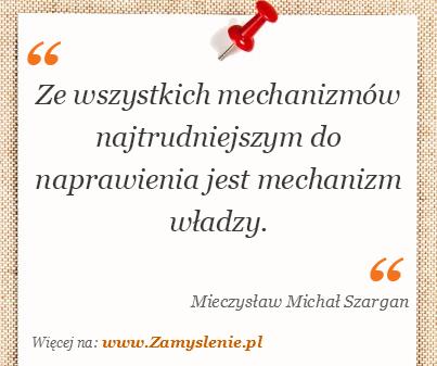 Obraz / mem do cytatu: Ze wszystkich mechanizmów najtrudniejszym do naprawienia jest mechanizm władzy.