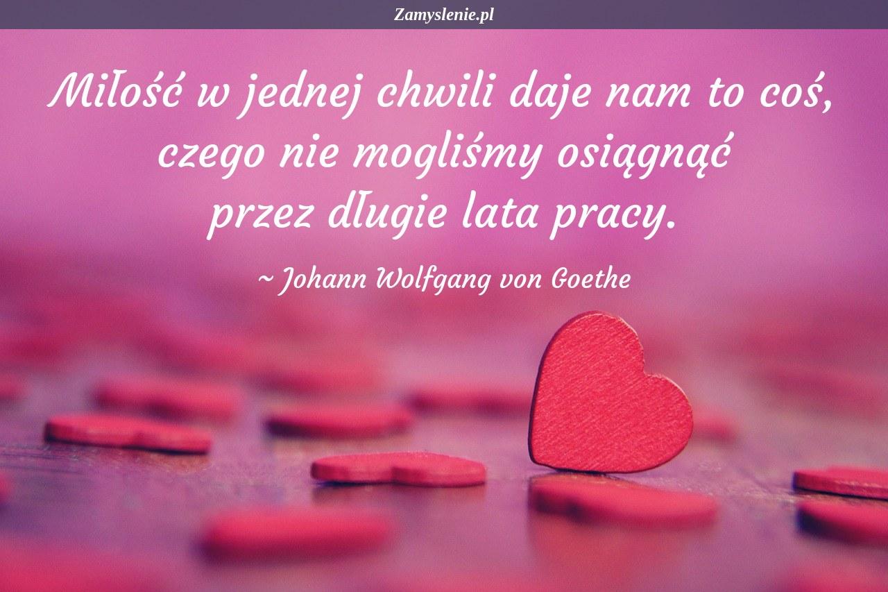 Obraz / mem do cytatu: Miłość w jednej chwili daje nam to coś, czego nie mogliśmy osiągnąć przez długie lata pracy.