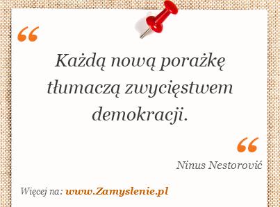 Obraz / mem do cytatu: Każdą nową porażkę tłumaczą zwycięstwem demokracji.
