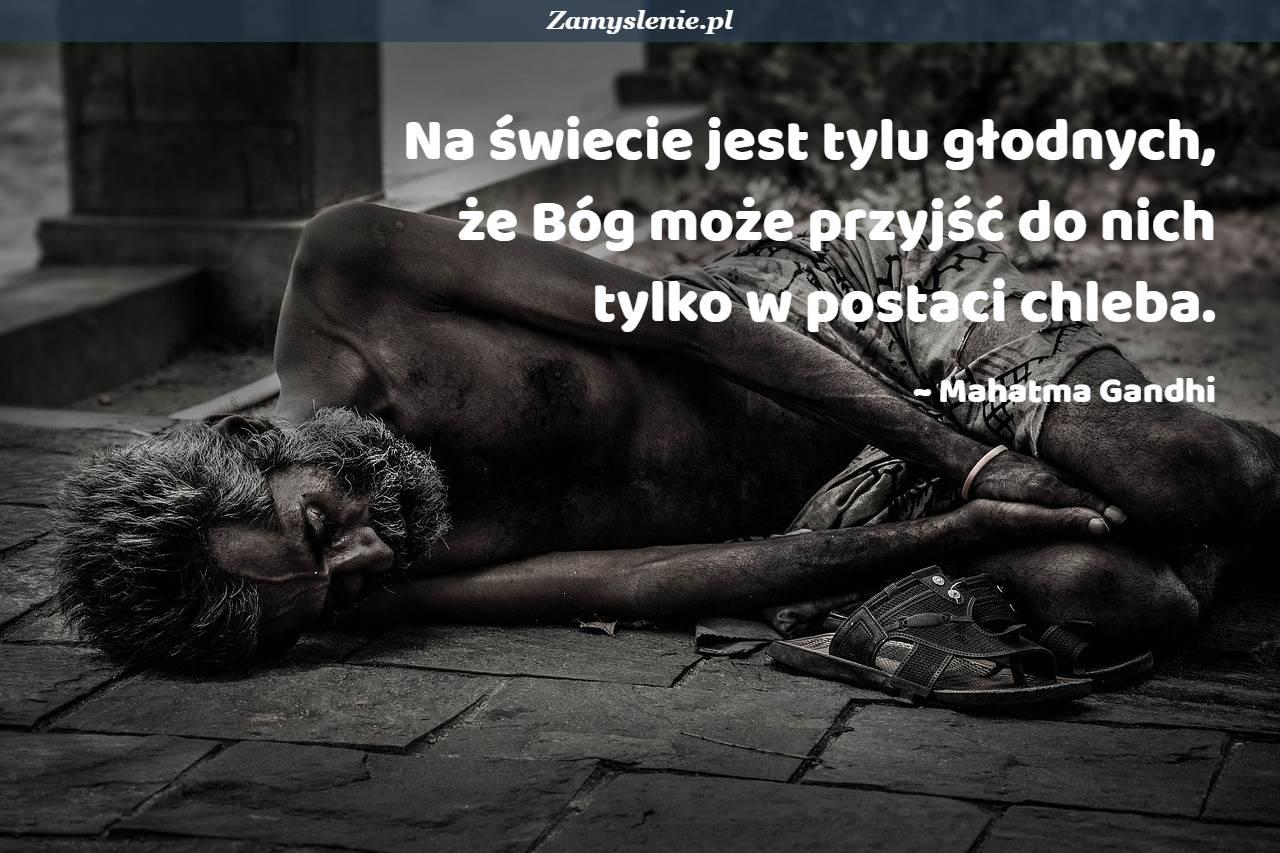 Obraz / mem do cytatu: Na świecie jest tylu głodnych, że Bóg może przyjść do nich tylko w postaci chleba.