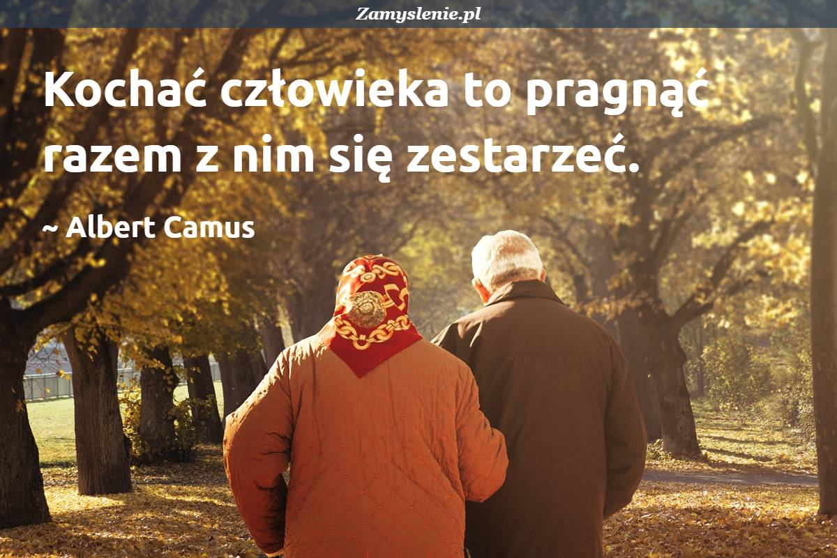 Obraz / mem do cytatu: Kochać człowieka to pragnąć razem z nim się zestarzeć.