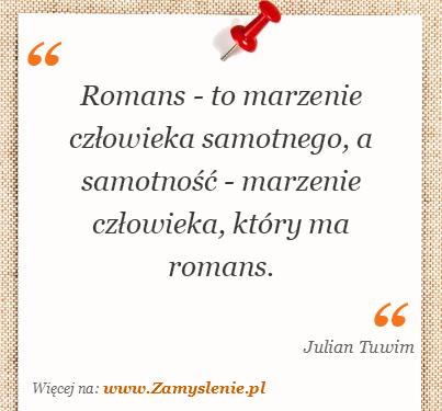 Obraz / mem do cytatu: Romans - to marzenie człowieka samotnego, a samotność - marzenie człowieka, który ma romans.