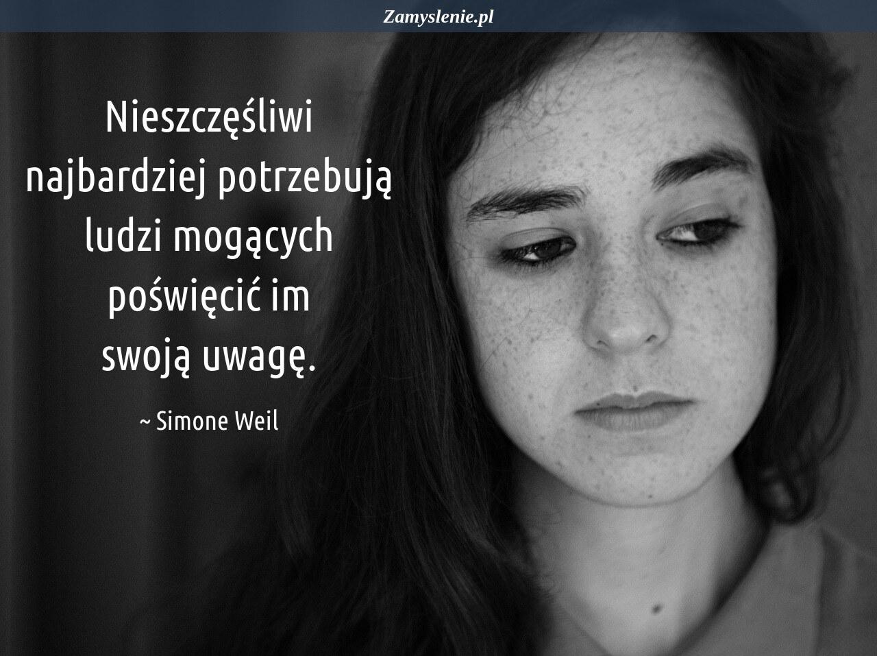 Obraz / mem do cytatu: Nieszczęśliwi najbardziej potrzebują ludzi mogących poświęcić im swoją uwagę.