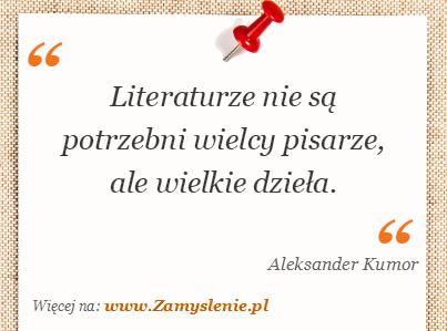 Obraz / mem do cytatu: Literaturze nie są potrzebni wielcy pisarze, ale wielkie dzieła.