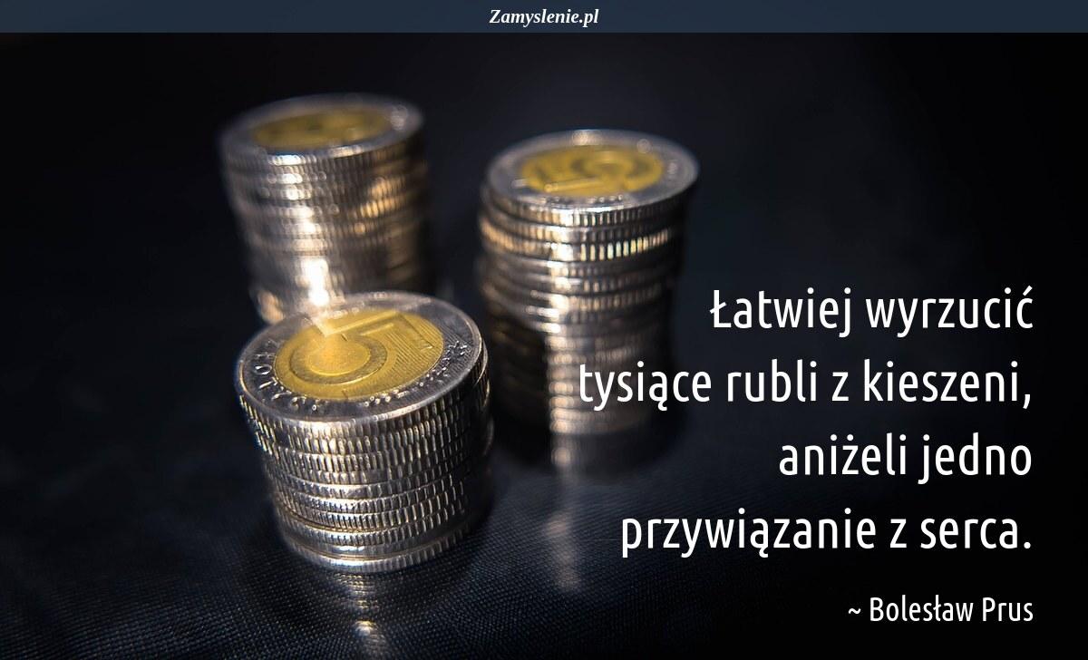Obraz / mem do cytatu: Łatwiej wyrzucić tysiące rubli z kieszeni, aniżeli jedno przywiązanie z serca.