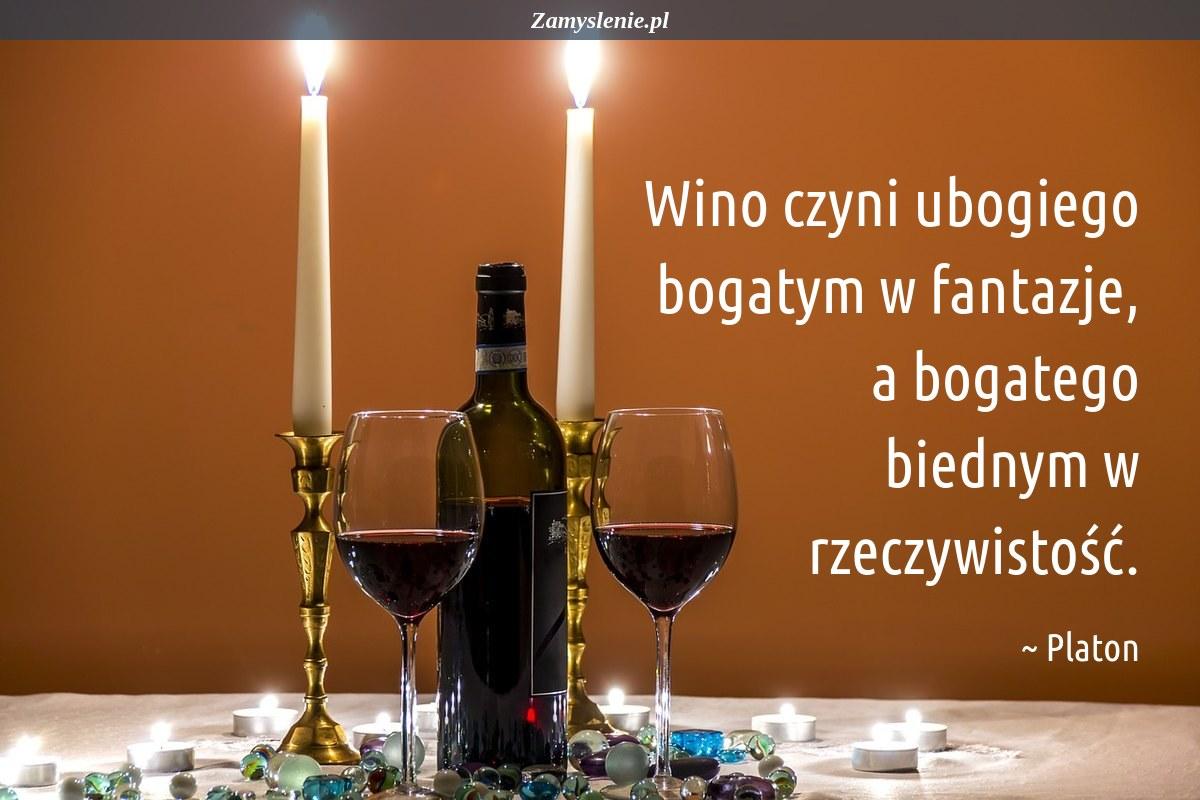 Obraz / mem do cytatu: Wino czyni ubogiego bogatym w fantazje, a bogatego biednym w rzeczywistość.