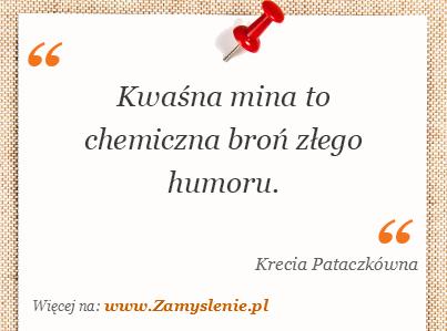Obraz / mem do cytatu: Kwaśna mina to chemiczna broń złego humoru.