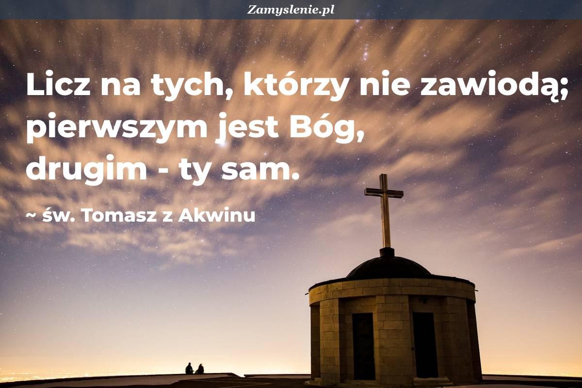 Obraz / mem do cytatu: Licz na tych, którzy nie zawiodą; pierwszym jest Bóg, drugim - ty sam.