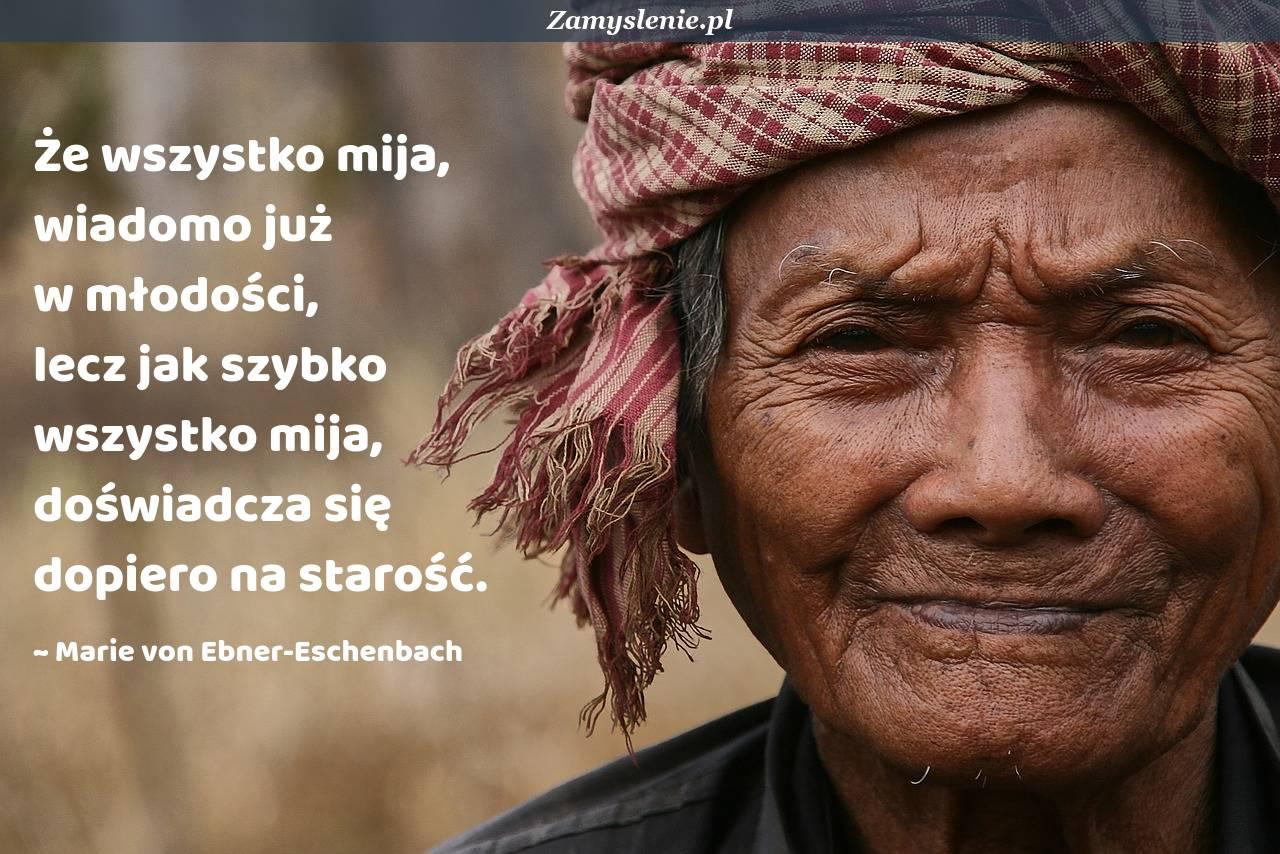 Obraz / mem do cytatu: Że wszystko mija, wiadomo już w młodości, lecz jak szybko wszystko mija, doświadcza się dopiero na starość.