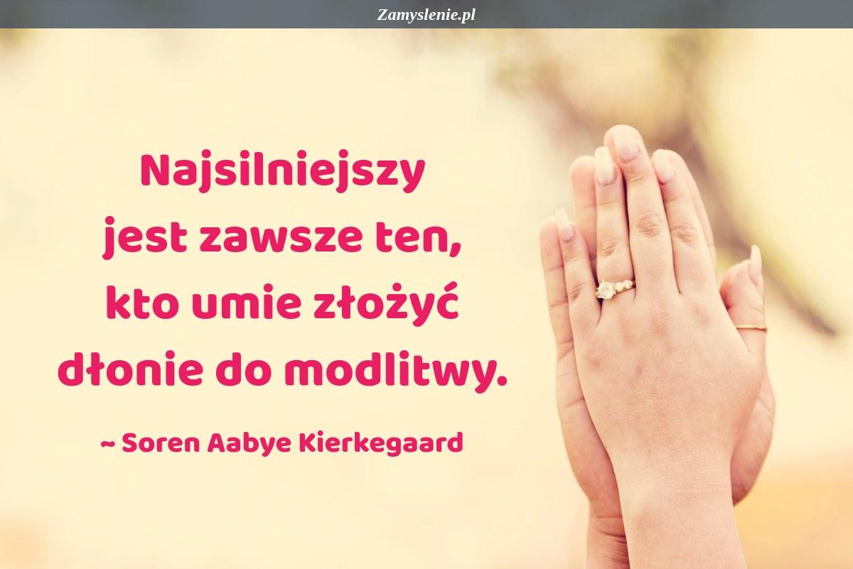 Obraz / mem do cytatu: Najsilniejszy jest zawsze ten, kto umie złożyć dłonie do modlitwy.