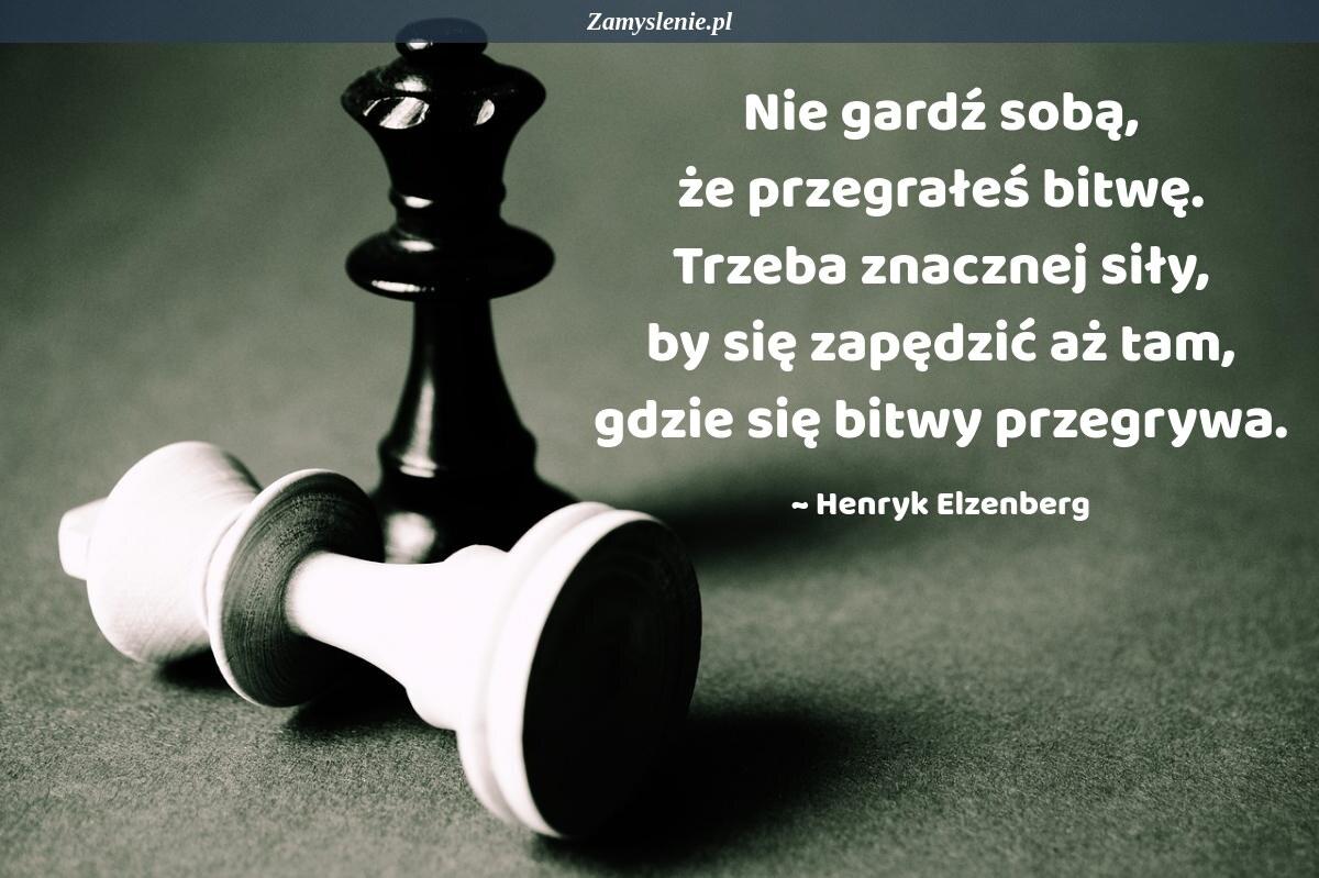 Obraz / mem do cytatu: Nie gardź sobą, że przegrałeś bitwę. Trzeba znacznej siły, by się zapędzić aż tam, gdzie się bitwy przegrywa.