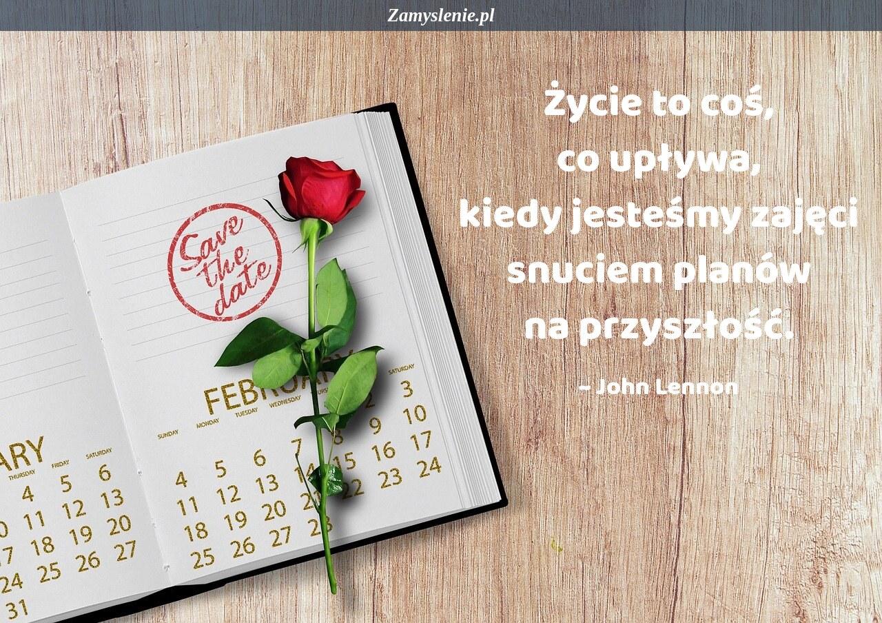 Obraz / mem do cytatu: Życie to coś, co upływa, kiedy jesteśmy zajęci snuciem planów na przyszłość.