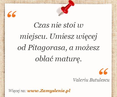 Obraz / mem do cytatu: Czas nie stoi w miejscu. Umiesz więcej od Pitagorasa, a możesz oblać maturę.