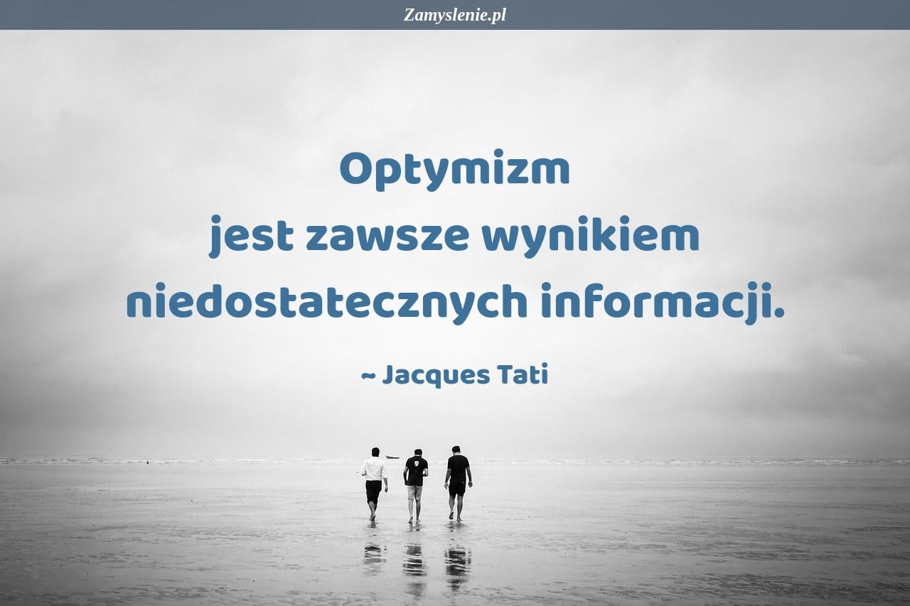 Obraz / mem do cytatu: Optymizm jest zawsze wynikiem niedostatecznych informacji.