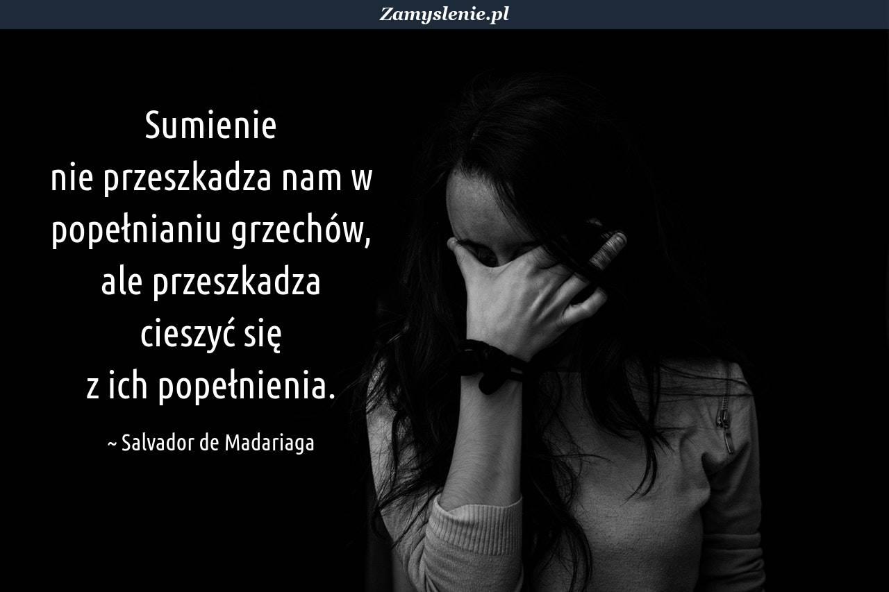 Obraz / mem do cytatu: Sumienie nie przeszkadza nam w popełnianiu grzechów, ale przeszkadza cieszyć się z ich popełnienia.