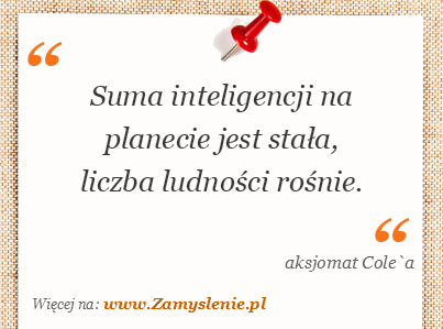 Obraz / mem do cytatu: Suma inteligencji na planecie jest stała, liczba ludności rośnie.