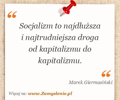 Obraz / mem do cytatu: Socjalizm to najdłuższa i najtrudniejsza droga od kapitalizmu do kapitalizmu.